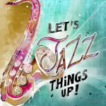 Sax-Let's Jazz Things Up